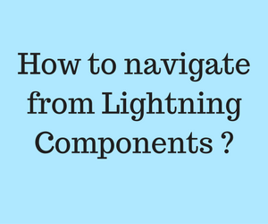 How to navigate from one component to another in Salesforce