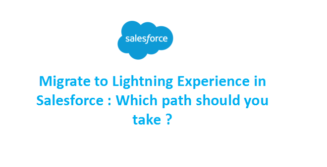 Migrate to Lightning Experience in Salesforce : Which path
